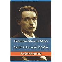Descubriendo a un Genio: Rudolf Steiner a sus 150 años (Spanish Edition)