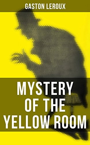 MYSTERY OF THE YELLOW ROOM The First Detective Joseph Rouletabille Novel And One Of
