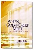 When God & Grief Meet: True Stories of Comfort and Courage