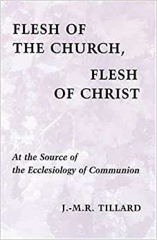 Book Flesh of the Church, Flesh of Christ: At the Source of the Ecclesiology of Communion (Pueblo Books)