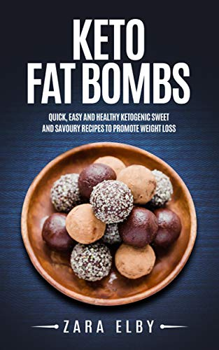 Keto Fat Bombs: Quick, Easy and Healthy Ketogenic Sweet & Savoury Recipes to Promote Weight Loss! by Zara Elby