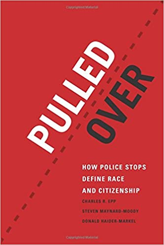Pulled over how police stops define race and citizenship chicago pulled over how police stops define race and citizenship chicago series in law and society charles r epp steven maynard moody fandeluxe Images