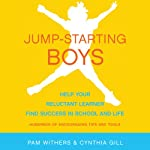 Jump-Starting Boys: Help Your Reluctant Learner Find Success in School and Life | Pam Withers,Cynthia Gill