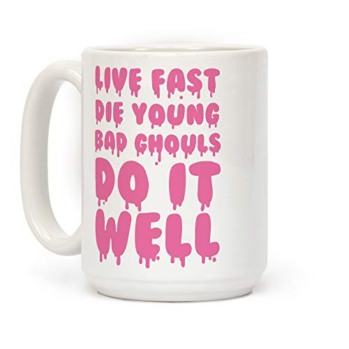 LookHUMAN Live Fast, Die Young, Bad Ghouls Do It Well White 15 Ounce Ceramic Coffee Mug -