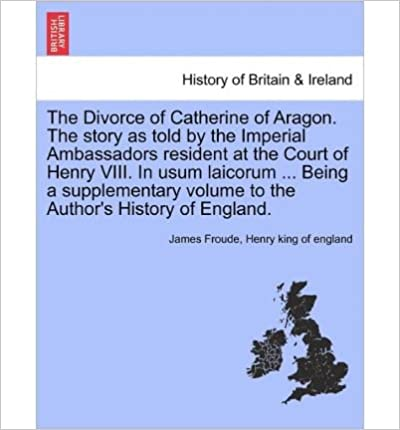Amazon télécharger des livres The Divorce of Catherine of Aragon. the Story as Told by the Imperial Ambassadors Resident at the Court of Henry VIII. in Usum Laicorum ... Being a Supplementary Volume to the Author's History of England. (Paperback) - Common