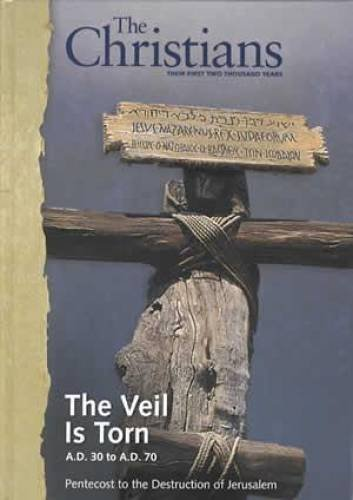 The Christians: Their First Two Thousand Years: The Veil Is Torn  A.D. 30 to A.D. 70  Pentecost to the Destruction of Je