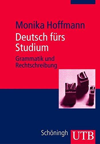 Deutsch fürs Studium: Grammatik und Rechtschreibung Taschenbuch – 6. Oktober 2010 Monika Hoffmann UTB Stuttgart 3825226441