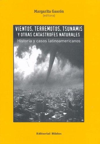 Descargar Libro Vientos, Terremotos, Tsunamis Y Otras Catastrofes Naturales: Historia Y Casos Latinoamericanos Margarita Gascon