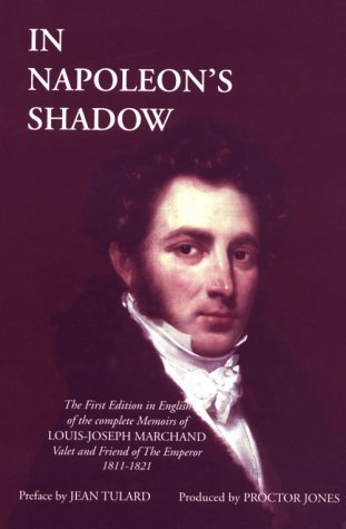 In Napoleon's Shadow: Being the First English Language Edition of the Complete Memoirs of Louis-Joseph Marchand, Valet and Friend of the Emperor, 1811-1821 by Proctor Jones Pub Co