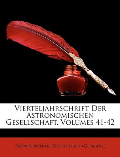 Vierteljahrschrift Der Astronomischen Gesellschaft, Volumes 41-42 (German Edition) pdf