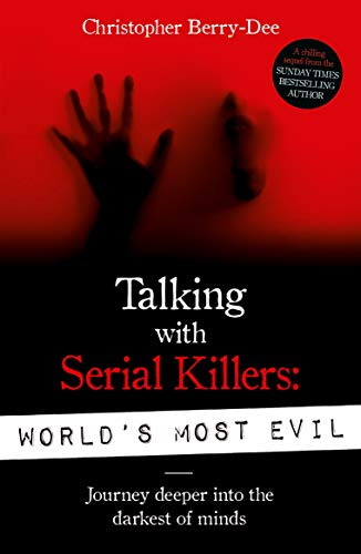 Talking With Serial Killers: World's Most Evil por Christopher Berry-Dee