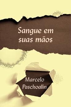 Sangue em suas mãos por [Paschoalin, Marcelo]