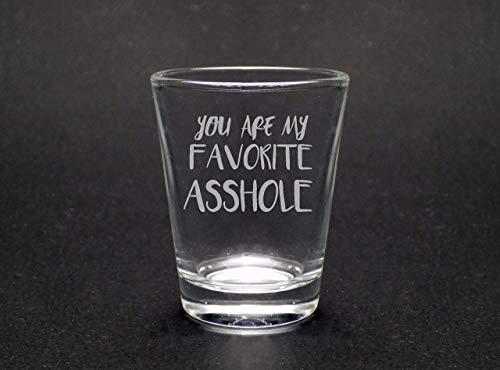 You Are My Favorite Asshole 1.75 Oz Shot Glass]()