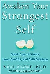 Awaken Your Strongest Self: Break Free of Stress, Inner-Conflict, and Self-Sabotage: Break Free of Stress, Inner Conflict, and Self-saboatage