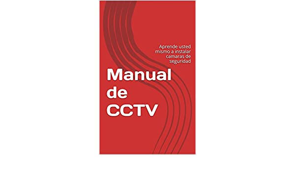 Manual de CCTV: Aprende usted mismo a instalar camaras de seguridad (Spanish Edition) - Kindle edition by Hermes Palencia.