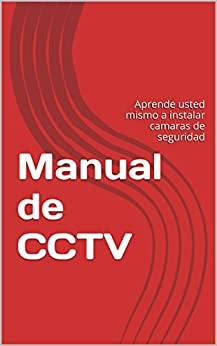Manual de CCTV: Aprende usted mismo a instalar camaras de seguridad