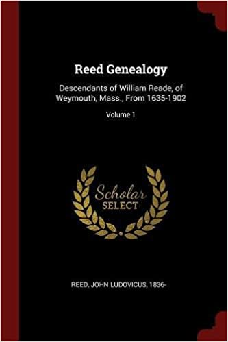 Book Reed Genealogy: Descendants of William Reade, of Weymouth, Mass., From 1635-1902; Volume 1