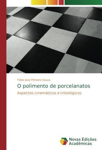 O polimento de porcelanatos: Aspectos cinemticos e tribolgicos (Portuguese Edition)