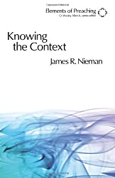 Knowing the Context: Frames, Tools, and Signs for Preaching (Elements of Preaching)