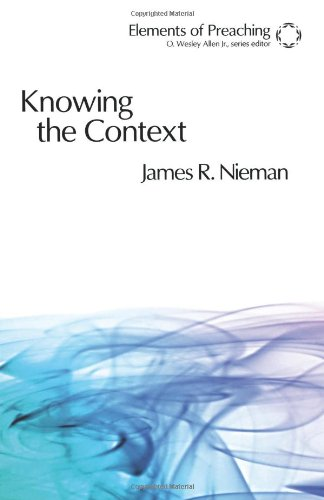 Knowing the Context: Frames, Tools, and Signs for Preaching (Elements of Preaching) [James R. Nieman] (Tapa Blanda)
