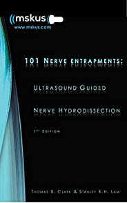 101 Nerve Entrapments: Ultrasound Guided Nerve Hydrodissection: 1st Edition (English Edition)