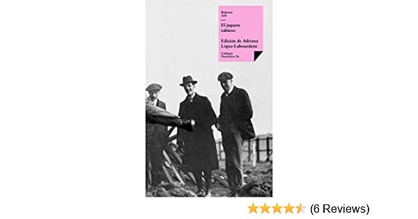 Amazon.com: El juguete rabioso (Narrativa) (Spanish Edition) eBook: Roberto Arlt, Adriana López-Labourdette: Kindle Store