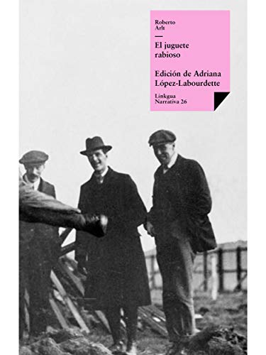 El juguete rabioso (Narrativa) (Spanish Edition) by [Roberto Arlt]