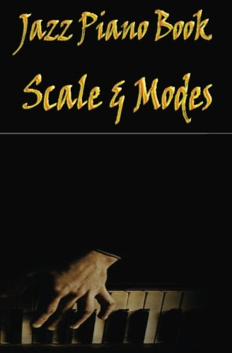 Jazz Piano Book : Scales & Modes: Learn Piano Scales and Modes - Handbook for Beginners (Piano Sheet Music Books) (Volume 1) pdf