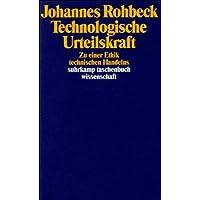 Technologische Urteilskraft: Zu einer Ethik technischen Handelns (suhrkamp taschenbuch wissenschaft)
