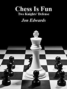 The Two Knights' Defense (Chess is Fun Book 7)