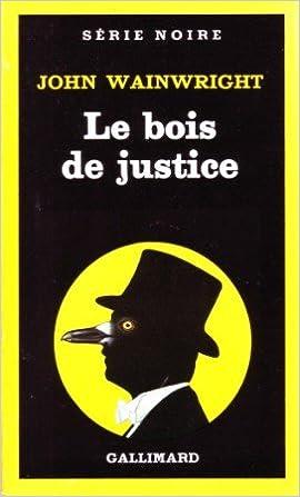 Livre gratuits en ligne Le bois de justice epub pdf