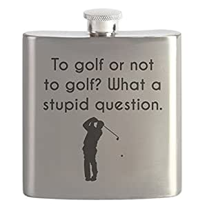 CafePress - To Golf Or Not To Golf - Stainless Steel Flask, 6oz Drinking Flask