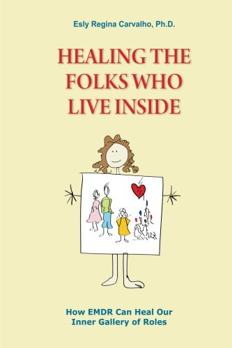 Download Healing the Folks Who Live Inside: How EMDR Can Heal Our Inner Gallery of Roles pdf epub