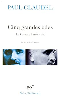 Cinq grandes odes: Suivies d'un Processionnal pour saluer le siècle nouveau : la cantate à trois voix par Claudel