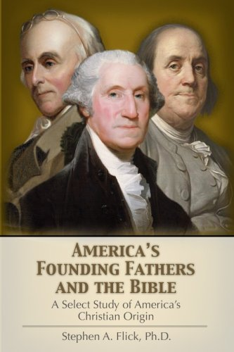 America's Founding Fathers and the Bible: A Select Study of America's Christian Origin