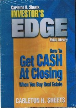 Carleton H. Sheets Investor's Edge - How to Get Cash At Closing When You Buy Real Estate - Carleton Sheets