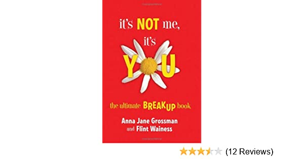 It's Not Me, It's You: A Breakup Guide for the Dumper, Dumpee, Prospective  Dumper, and Likely Dumpee