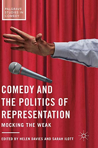 Comedy and the Politics of Representation: Mocking the Weak (Palgrave Studies in Comedy) por Helen Davies,Sarah Ilott