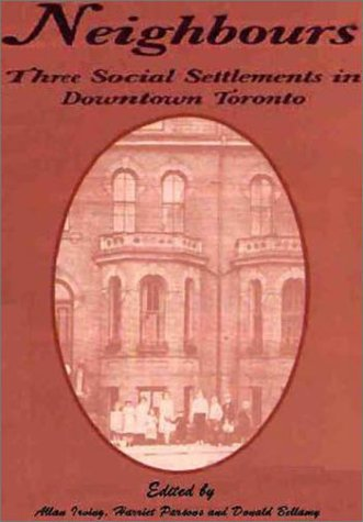 Neighbours: Three Social Settlements in Downtown Toronto