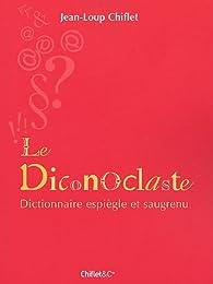 Le Diconoclaste par Jean-Loup Chiflet