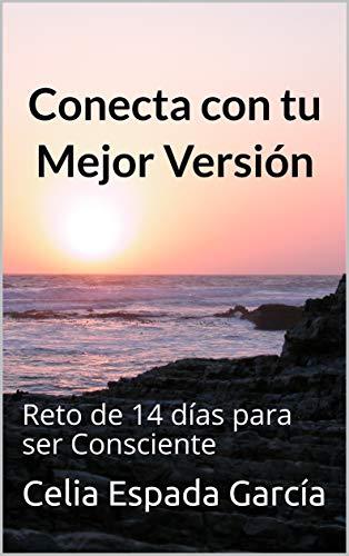Conecta con tu Mejor Versión: Reto de 14 días para ser Consciente (Spanish Edition)