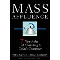 Mass Affluence: 7 New Rules of Marketing to Today's Consumer