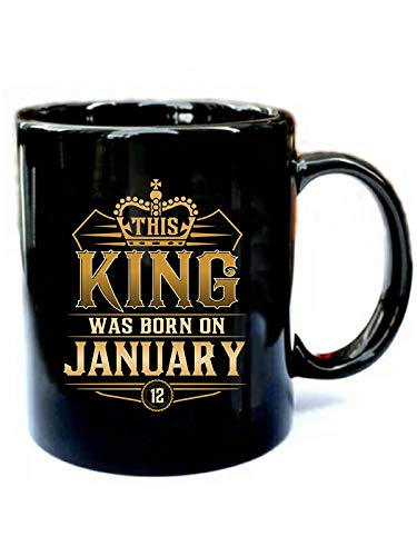 This King Was Born On January 12 - Funny Gift Black 11oz Ceramic Cozy Coffee Mug (On This Day A King Was Born)