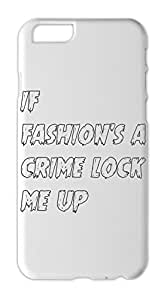 if fashion's a crime lock me up Iphone 6 plastic case