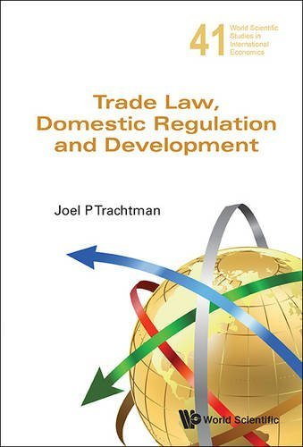 Trade Law, Domestic Regulation and Development (World Scientific Studies in International Economics) by Joel P Trachtman (2015-05-04)