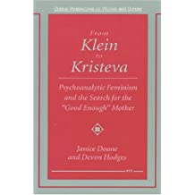 """From Klein to Kristeva: Psychoanalytic Feminism and the Search for the """"Good Enough"""" Mother"""
