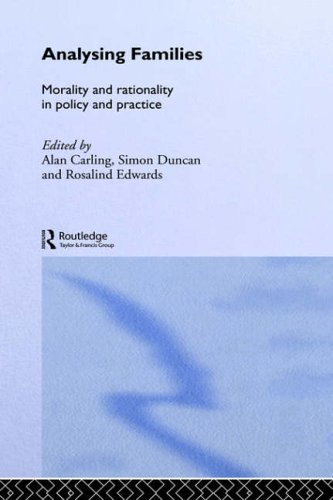 Analysing Families: Morality and Rationality in Policy and Practice