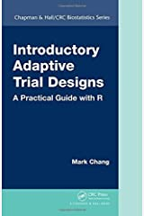 Introductory Adaptive Trial Designs: A Practical Guide with R (Chapman & Hall/CRC Biostatistics Series) by Mark Chang (2015-06-08) Hardcover