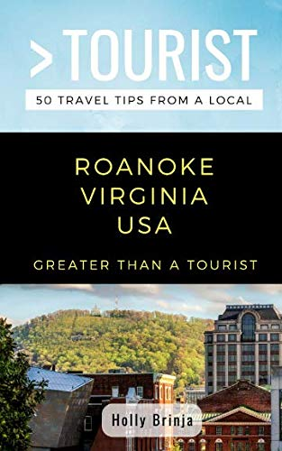 GREATER THAN A TOURIST- ROANOKE VIRGINIA  USA: 50 Travel Tips from a Local