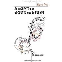 Solo CUENTO con el CUENTO que te CUENTO (Spanish Edition)